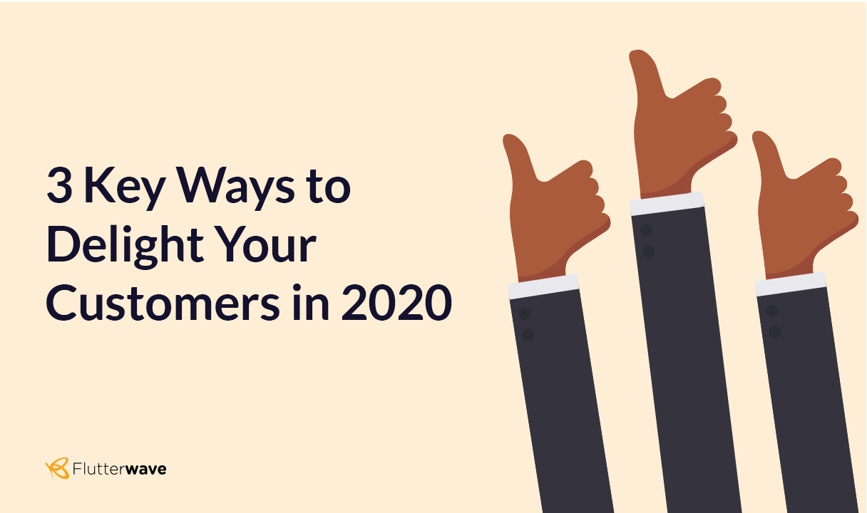 3 Key Ways to Delight Your Customers in 2020